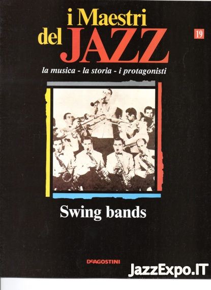 I MAESTRI DEL JAZZ JAZZ (DE AGOSTINI Editore) - N.19 SWING BANDS