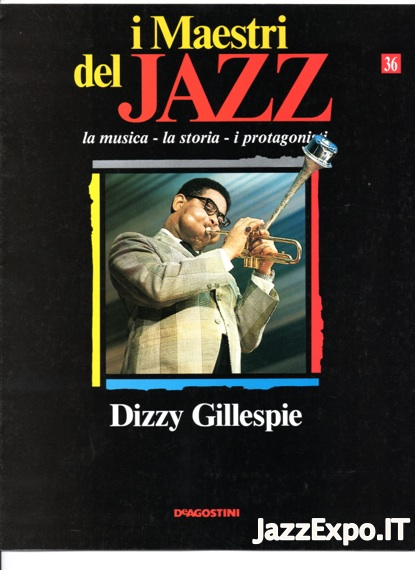 I MAESTRI DEL JAZZ (DE AGOSTINI Editore) - N.36 DIZZY GILLESPIE